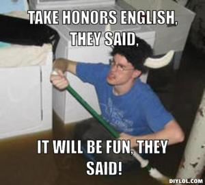 they-said-meme-generator-take-honors-english-they-said-it-will-be-fun-they-said-d58a5f