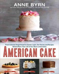 american-cake-from-colonial-gingerbread-to-classic-layer-the-stories-and-recipes-behind-more-than-125-of-our-bestloved-cakes